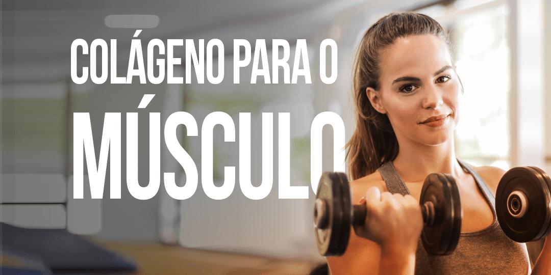 Colágeno para os músculos – O que você precisa saber