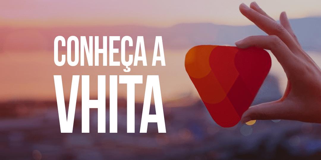 Conheça a Vhita.