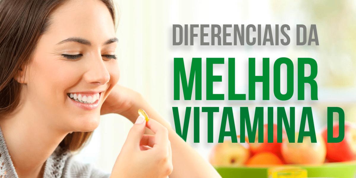 A melhor vitamina D | 6 diferenciais da Vitamina D Vhita